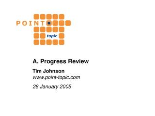 A. Progress Review Tim Johnson point-topic 28 January 2005
