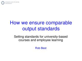 How we ensure comparable output standards