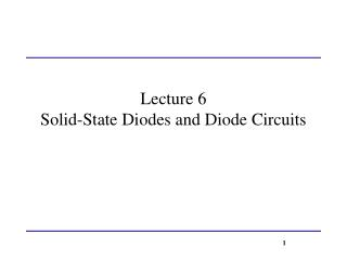 Lecture 6 Solid-State Diodes and Diode Circuits