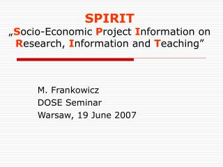 "SPIRIT "" S ocio-Economic  P roject  I nformation on  R esearch,  I nformation and  T eaching"""