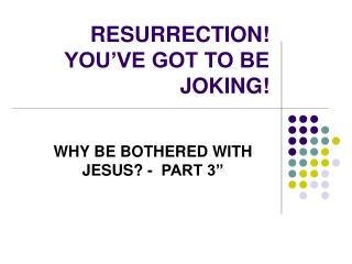 RESURRECTION! YOU'VE GOT TO BE JOKING!