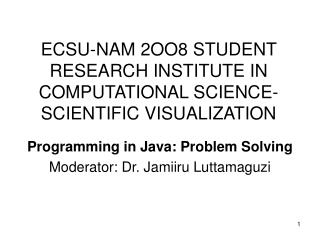 ECSU-NAM 2OO8 STUDENT RESEARCH INSTITUTE IN  COMPUTATIONAL SCIENCE-SCIENTIFIC VISUALIZATION