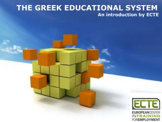 THE GREEK EDUCATIONAL SYSTEM An introduction by ECTE