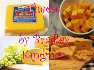 Cheese by Bradley Kingman