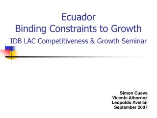 Ecuador  Binding Constraints to Growth I DB LAC Competitiveness & Growth Seminar