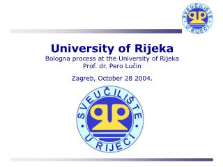 University of Rijeka Bologna process at the University of Rijeka Prof. dr. Pero Lu?in