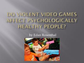 Do Violent Video Games Affect Psychologically Healthy People?