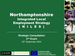 Northamptonshire Integrated Local Employment Strategy (  N  I  L  E  S  )