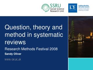 Question, theory and method in systematic reviews Research Methods Festival 2008