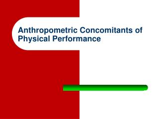 Anthropometric Concomitants of Physical Performance