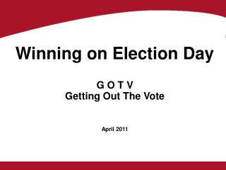 G O T V Getting Out The Vote April 2011