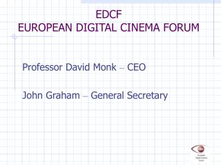 EDCF EUROPEAN DIGITAL CINEMA FORUM