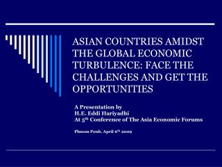 A Presentation by  H.E. Eddi Hariyadhi  At 5 th  Conference of The Asia Economic Forums