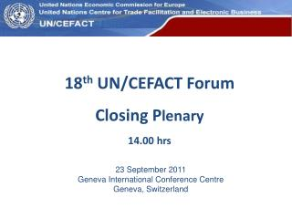 18 th  UN/CEFACT Forum Closing P lenary 14.00 hrs