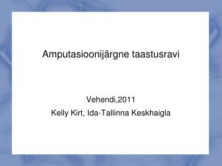 Amputasioonijärgne taastusravi Vehendi,2011 Kelly Kirt, Ida-Tallinna Keskhaigla