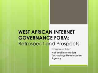 WEST AFRICAN INTERNET GOVERNANCE FORM:  Retrospect and Prospects