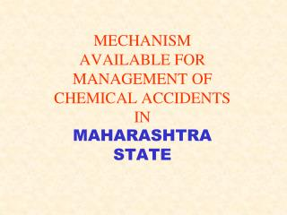 MECHANISM AVAILABLE FOR MANAGEMENT OF CHEMICAL ACCIDENTS IN MAHARASHTRA STATE