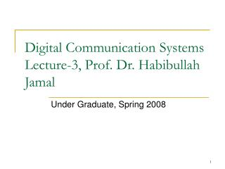Digital Communication Systems Lecture-3, Prof. Dr. Habibullah Jamal