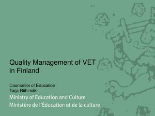 Quality Management of VET  in Finland  Counsellor of Education Tarja Riihimäki