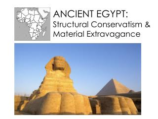 ANCIENT EGYPT: Structural Conservatism & Material Extravagance