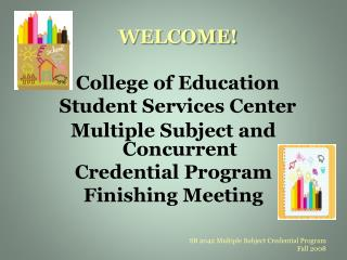 WELCOME! College of Education Student Services Center
