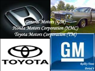 General Motors (GM)  Honda Motors Corporation (HMC) Toyota Motors Corporation (TM)