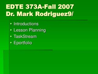 EDTE 373A-Fall 2007 Dr. Mark Rodriguez9/