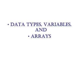 Data Types, Variables, and  Arrays