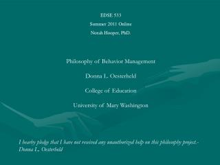 EDSE 533 Summer 2011 Online Norah Hooper, PhD. Philosophy of Behavior Management