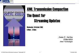 XML Transmission Compaction The Quest for 		  	Streaming Updates Wednesday, 15 October 2003
