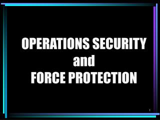 OPERATIONS SECURITY and FORCE PROTECTION
