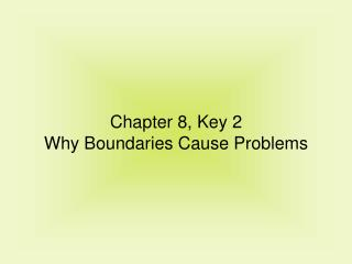 Chapter 8, Key 2 Why Boundaries Cause Problems