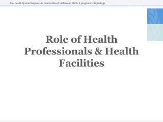 Role of Health Professionals  &  Health Facilities