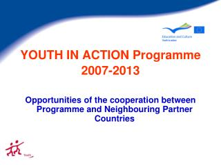 YOUTH IN ACTION Programme 200 7 -20 13