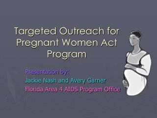 Targeted Outreach for Pregnant Women Act Program