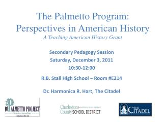 The Palmetto Program: Perspectives in American History A Teaching American History Grant