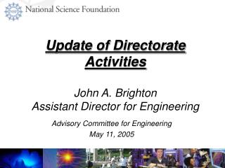 Update of Directorate Activities John A. Brighton Assistant Director for Engineering