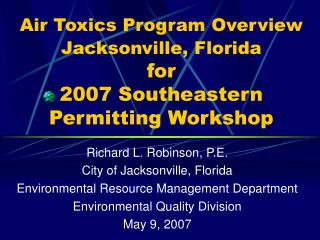 Air Toxics Program Overview Jacksonville, Florida  for 2007 Southeastern Permitting Workshop