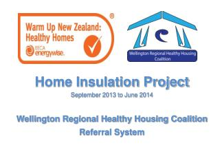 Home Insulation Project September 2013 to June 2014 Wellington Regional Healthy Housing Coalition