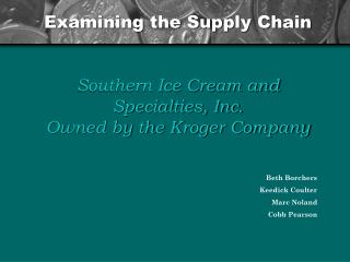 Examining the Supply Chain Southern Ice Cream and Specialties, Inc. Owned by the Kroger Company