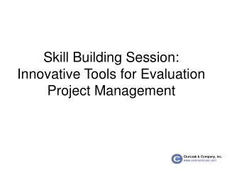 Skill Building Session:  Innovative Tools for Evaluation Project Management