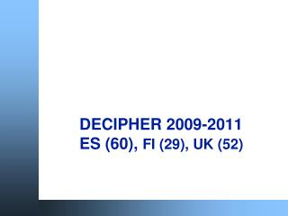 DECIPHER 2009-2011 ES (60),  FI (29), UK (52)