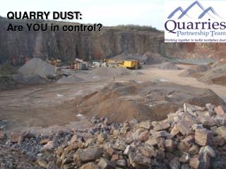 QUARRY DUST:  Are YOU in control?