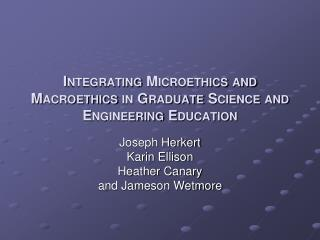 Integrating Microethics and Macroethics in Graduate Science and Engineering Education