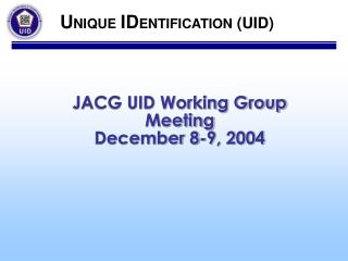 JACG UID Working Group Meeting December 8-9, 2004