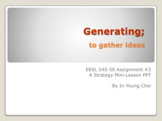 Generating;  to gather ideas