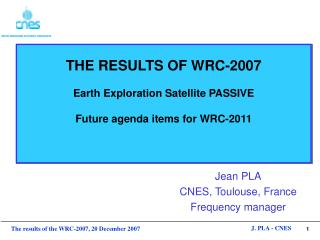 THE RESULTS OF WRC-2007 Earth Exploration Satellite PASSIVE Future agenda items for WRC-2011