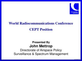 Presented By  John Mettrop Directorate of Airspace Policy Surveillance & Spectrum Management