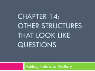 Chapter 14:  o ther Structures that look like questions