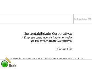 Sustentabilidade Corporativa: A Empresa como Agente Implementador do Desenvolvimento Sustentável